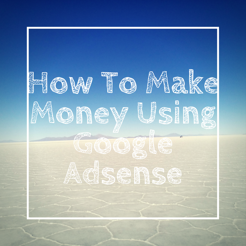 How-To-Make Money-Using- Google- Adsense